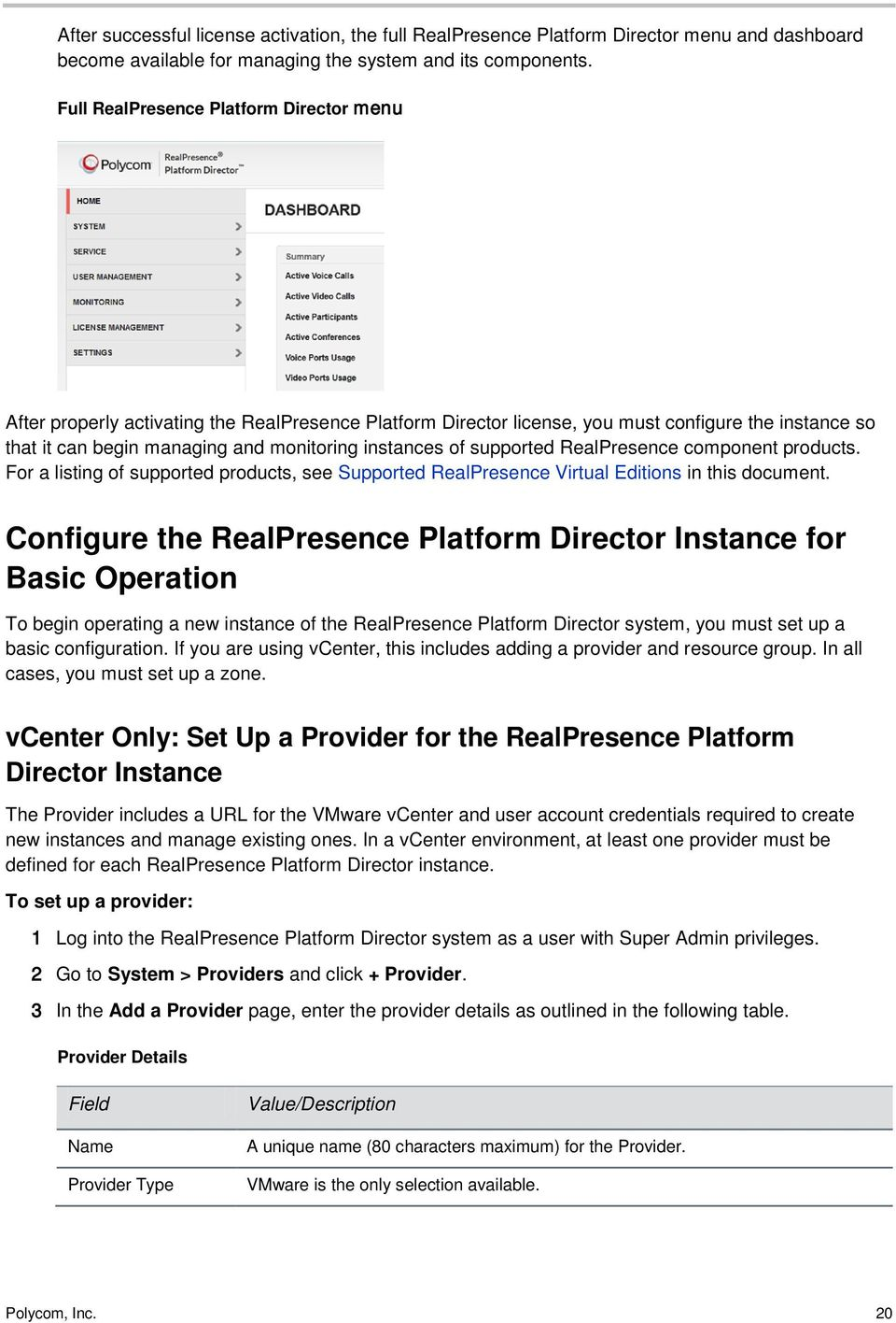 of supported RealPresence component products. For a listing of supported products, see Supported RealPresence Virtual Editions in this document.