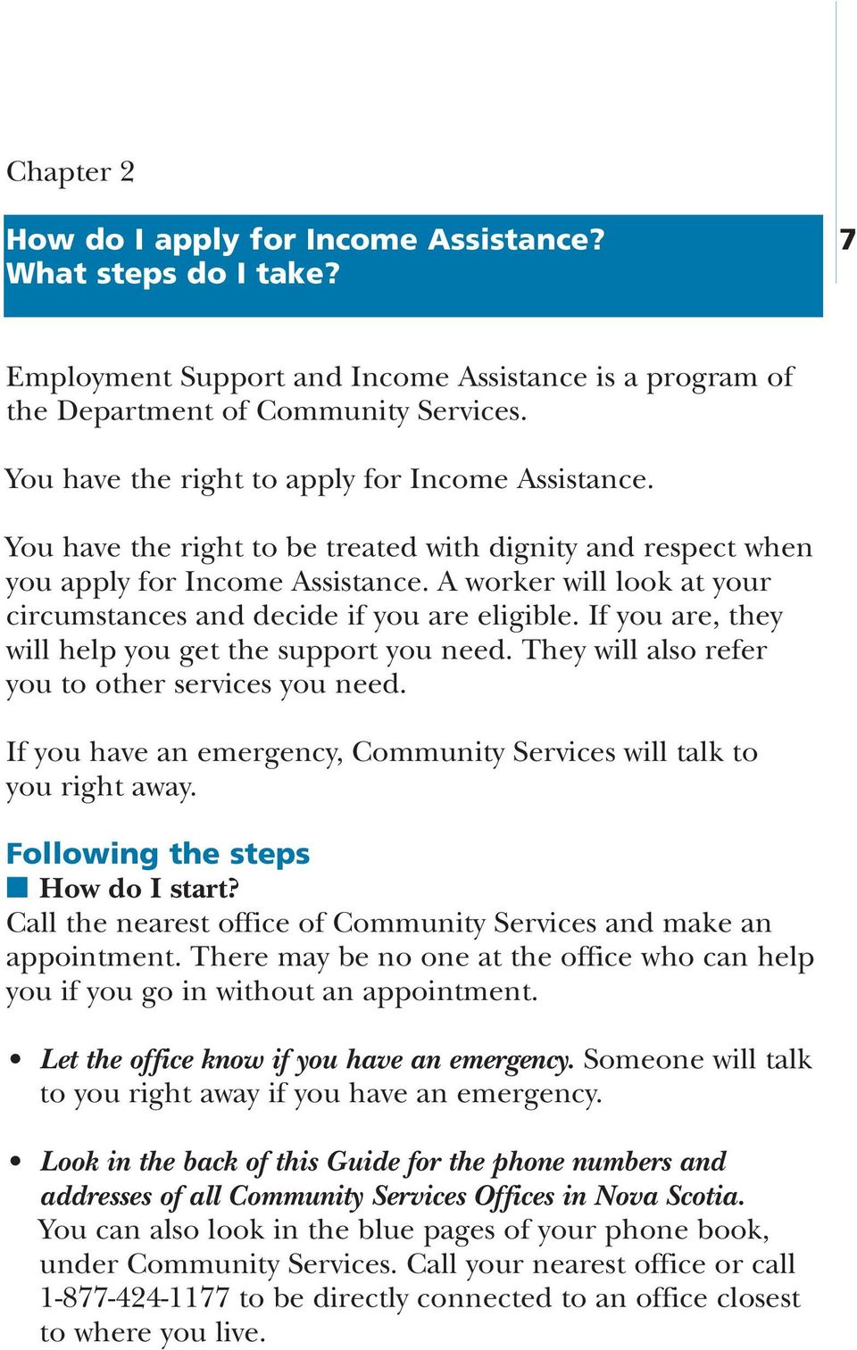 If you are, they will help you get the support you need. They will also refer you to other services you need. If you have an emergency, Community Services will talk to you right away.