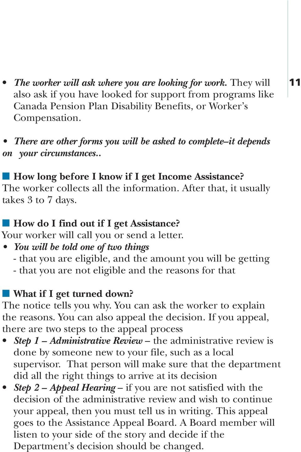 After that, it usually takes 3 to 7 days. How do I find out if I get Assistance? Your worker will call you or send a letter.