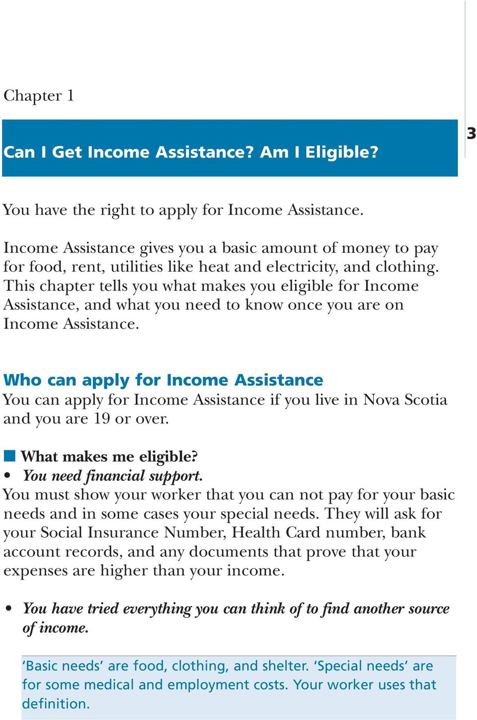 This chapter tells you what makes you eligible for Income Assistance, and what you need to know once you are on Income Assistance.