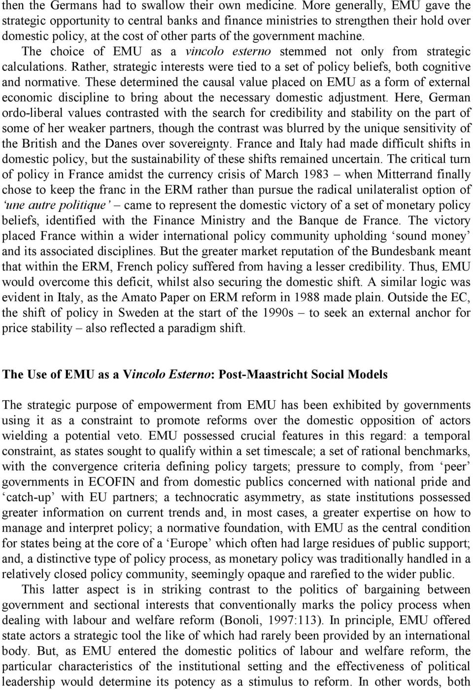The choice of EMU as a vincolo esterno stemmed not only from strategic calculations. Rather, strategic interests were tied to a set of policy beliefs, both cognitive and normative.