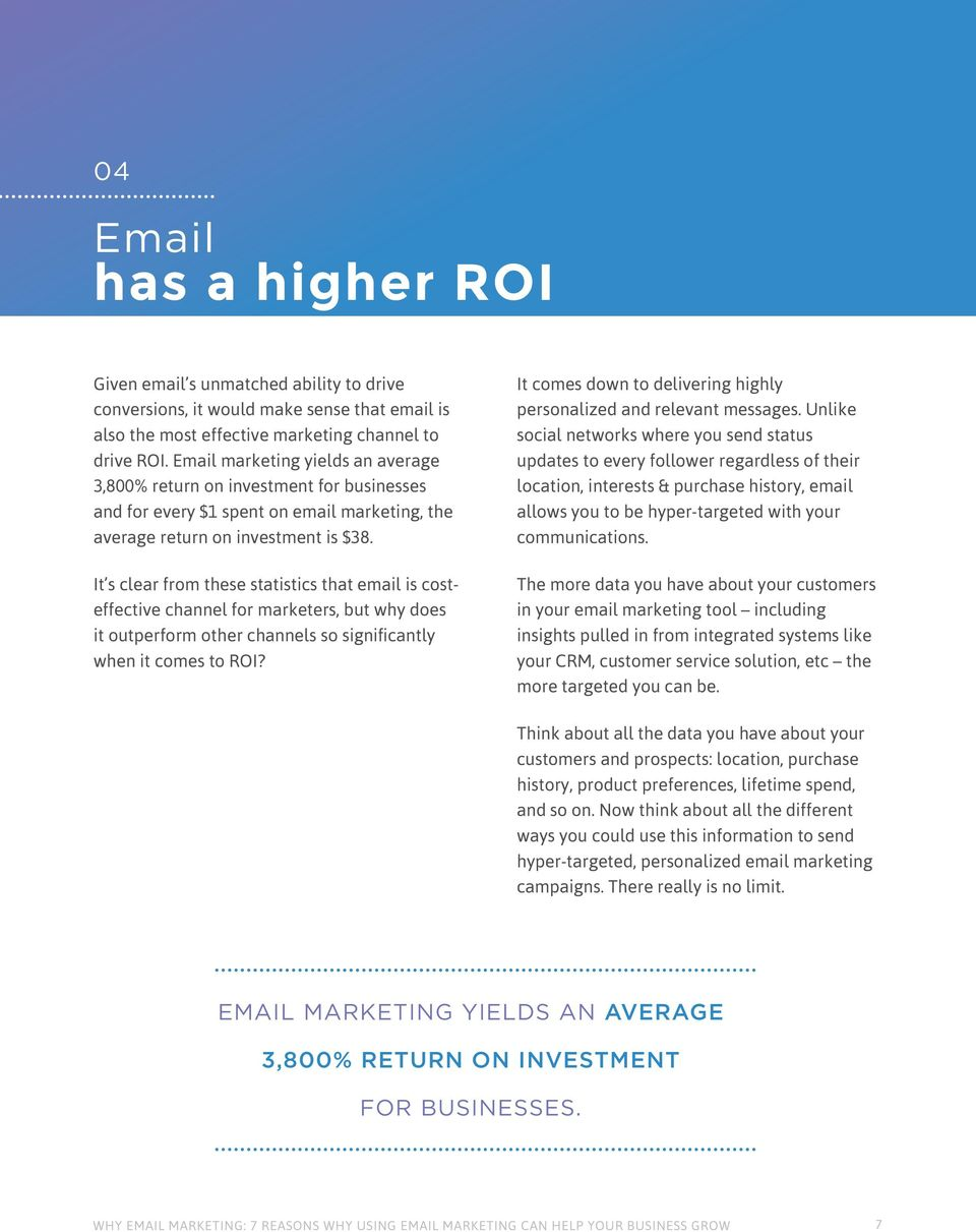 It s clear from these statistics that email is costeffective channel for marketers, but why does it outperform other channels so significantly when it comes to ROI?