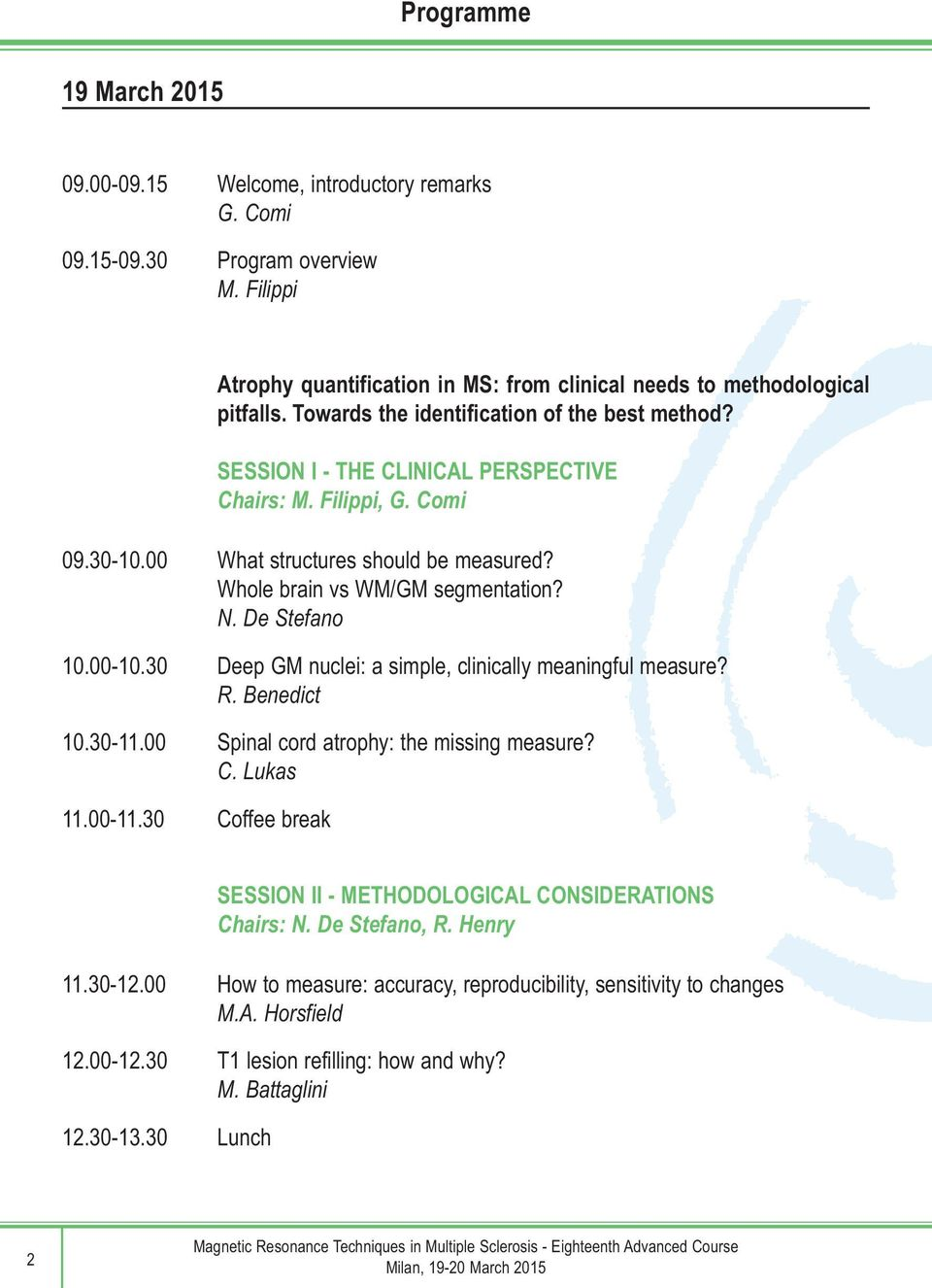 De Stefano 10.00-10.30 Deep GM nuclei: a simple, clinically meaningful measure? R. Benedict 10.30-11.00 Spinal cord atrophy: the missing measure? C. Lukas 11.00-11.