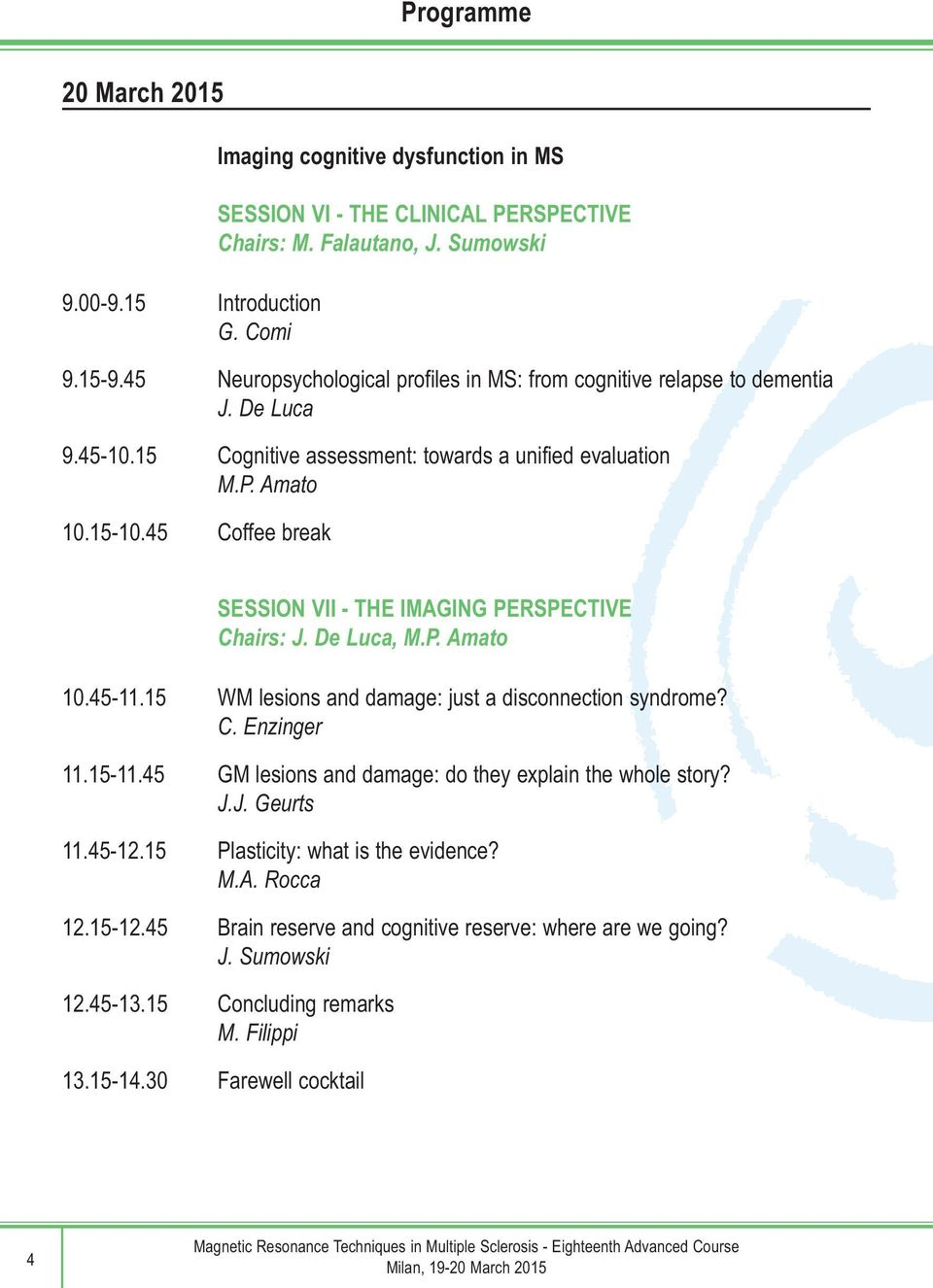 45 Coffee break SESSION VII - THE IMAGING PERSPECTIVE Chairs: J. De Luca, M.P. Amato 10.45-11.15 WM lesions and damage: just a disconnection syndrome? C. Enzinger 11.15-11.