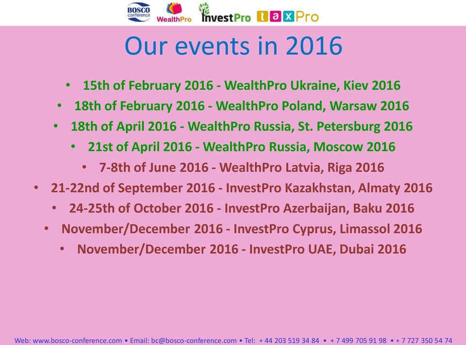 Petersburg 2016 21st of April 2016 - WealthPro Russia, Moscow 2016 7-8th of June 2016 - WealthPro Latvia, Riga 2016 21-22nd of