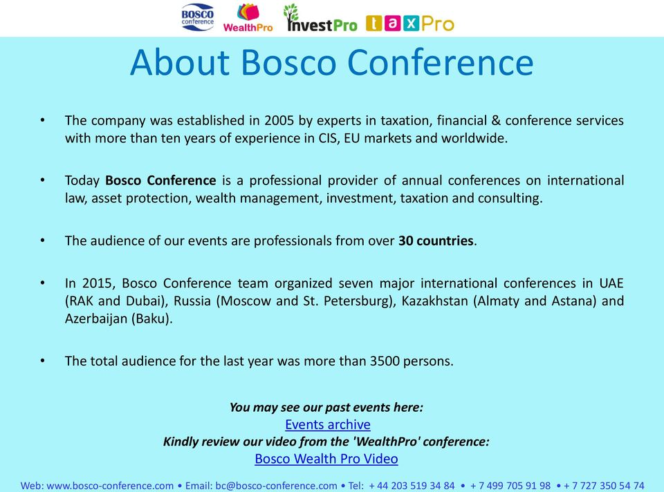 The audience of our events are professionals from over 30 countries. In 2015, Bosco Conference team organized seven major international conferences in UAE (RAK and Dubai), Russia (Moscow and St.