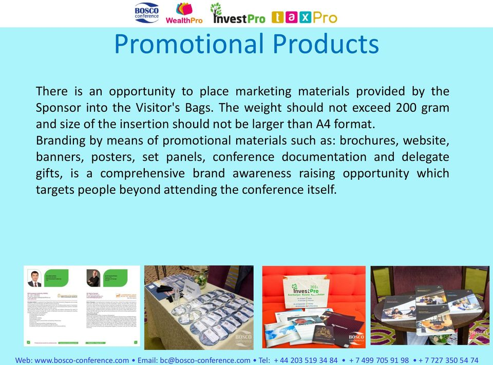 Branding by means of promotional materials such as: brochures, website, banners, posters, set panels, conference