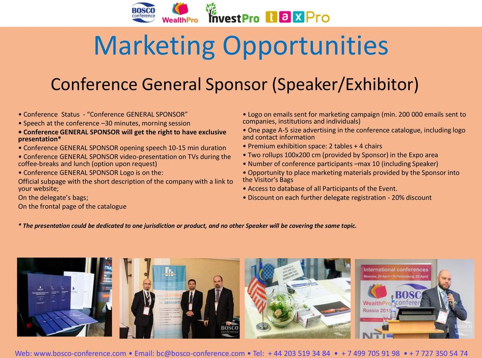 (option upon request) Conference GENERAL SPONSOR Logo is on the: Official subpage with the short description of the company with a link to your website; On the delegate s bags; On the frontal page of