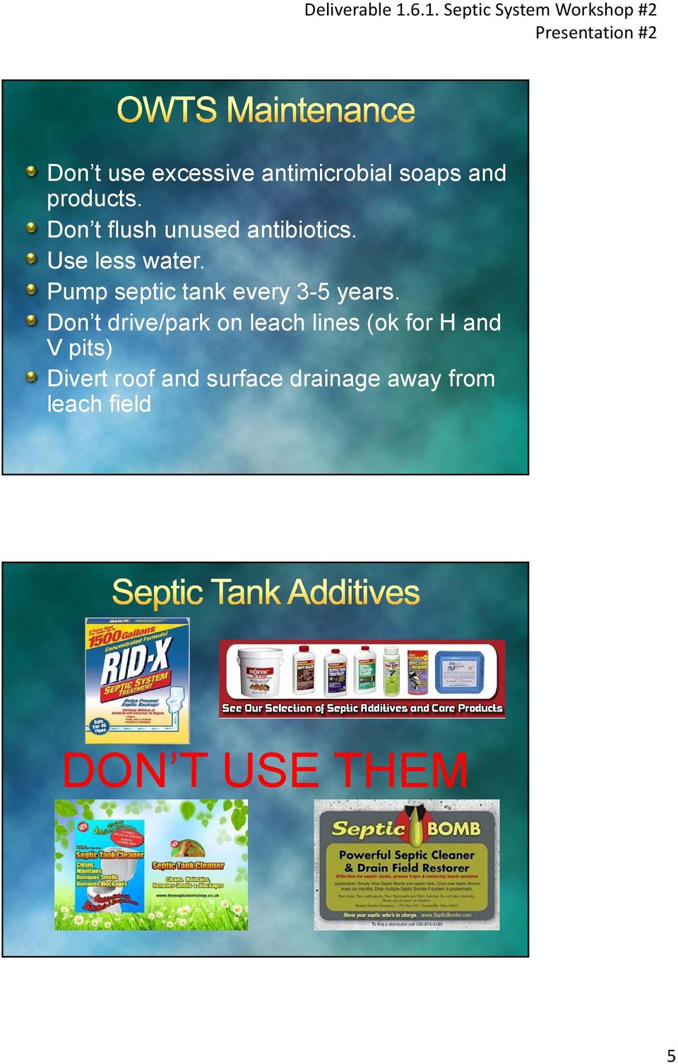 soaps and products. Don t flush unused antibiotics. Use less water.