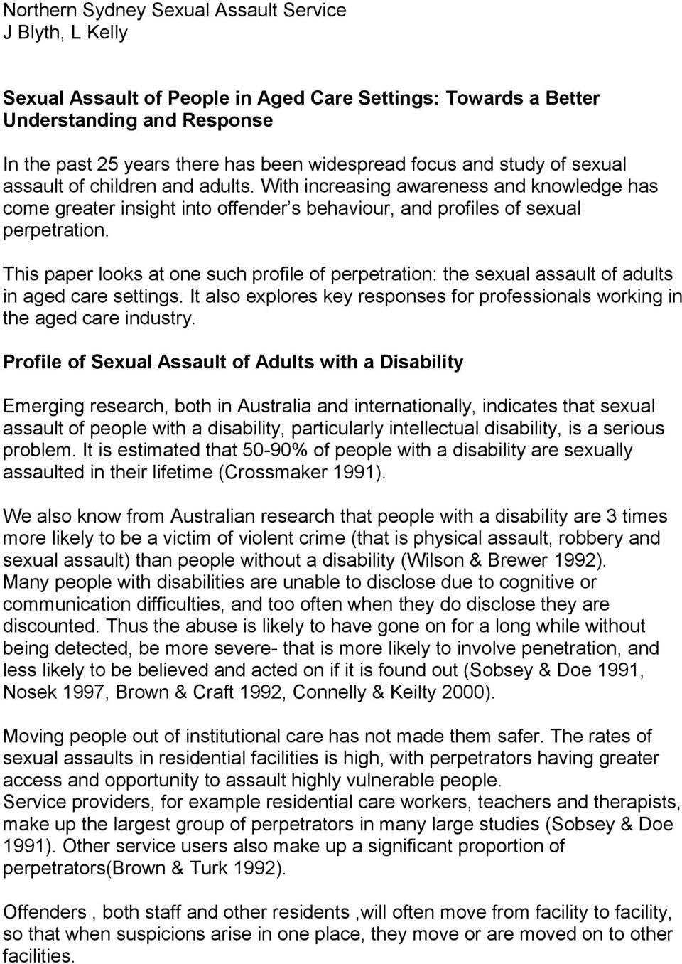 This paper looks at one such profile of perpetration: the sexual assault of adults in aged care settings. It also explores key responses for professionals working in the aged care industry.
