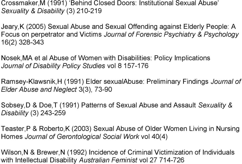 Ramsey-Klawsnik,H (1991) Elder sexualabuse: Preliminary Findings Journal of Elder Abuse and Neglect 3(3), 73-90 Sobsey,D & Doe,T (1991) Patterns of Sexual Abuse and Assault Sexuality & Disability (3)