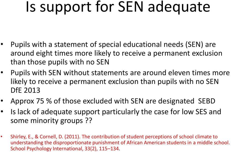with SEN are designated SEBD Is lack of adequate support particularly the case for low SES and some minority groups?? Shirley, E., & Cornell, D. (2011).
