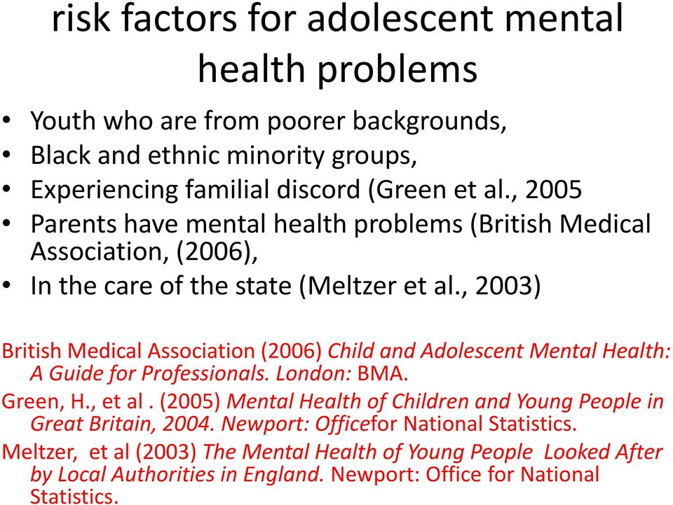 , 2003) British Medical Association (2006) Child and Adolescent Mental Health: A Guide for Professionals. London: BMA. Green, H., et al.