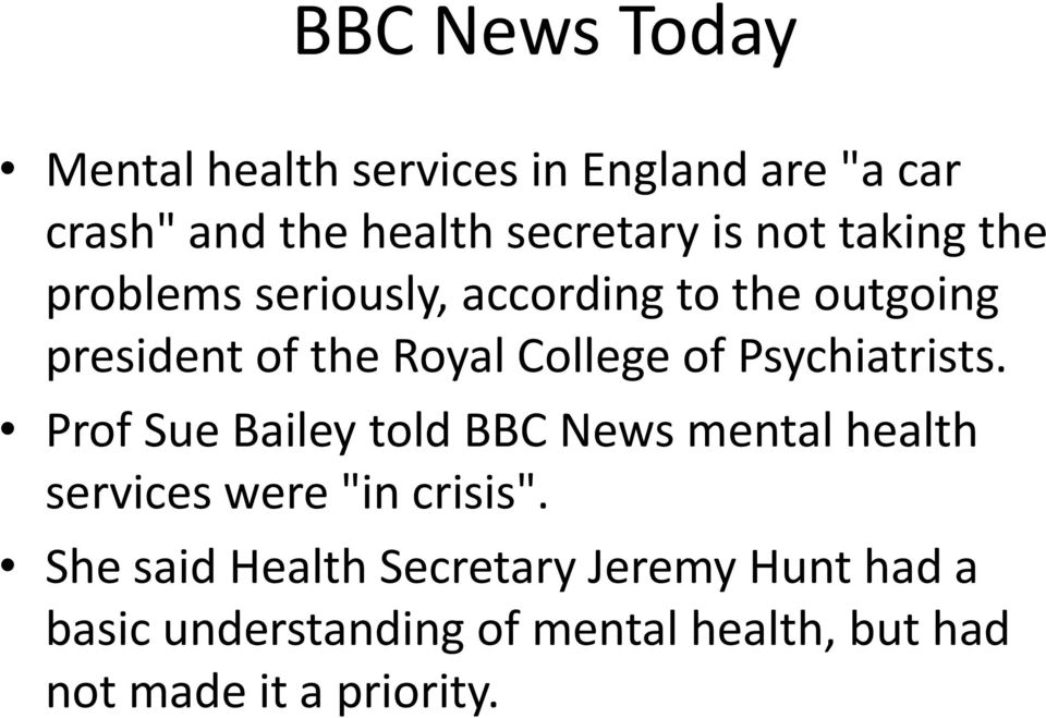 "Psychiatrists. Prof Sue Bailey told BBC News mental health services were ""in crisis""."