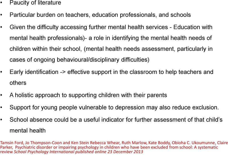 identification -> effective support in the classroom to help teachers and others A holistic approach to supporting children with their parents Support for young people vulnerable to depression may