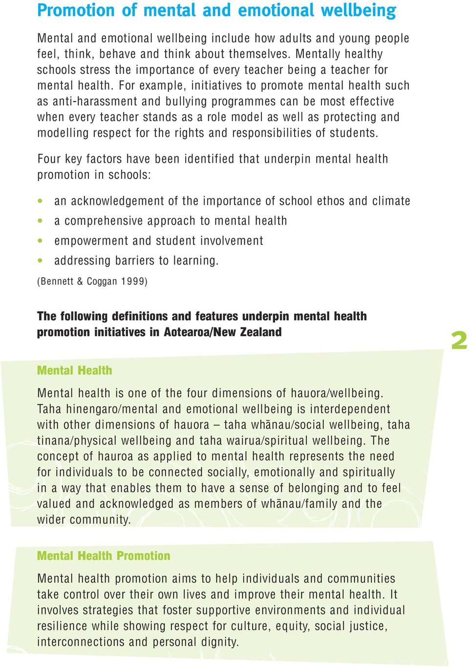 For example, initiatives to promote mental health such as anti-harassment and bullying programmes can be most effective when every teacher stands as a role model as well as protecting and modelling