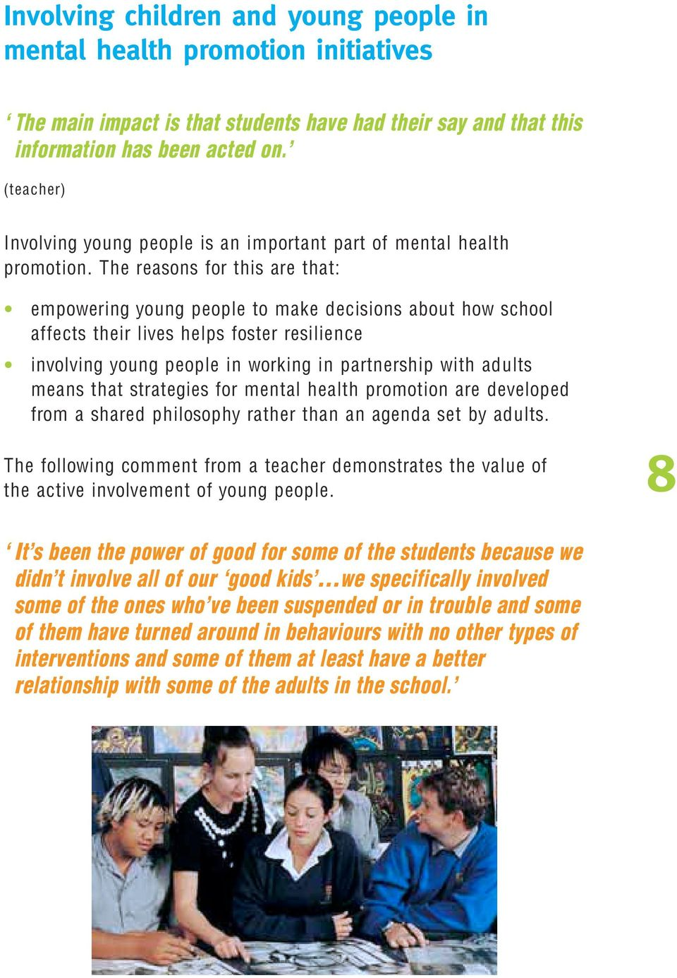 The reasons for this are that: empowering young people to make decisions about how school affects their lives helps foster resilience involving young people in working in partnership with adults