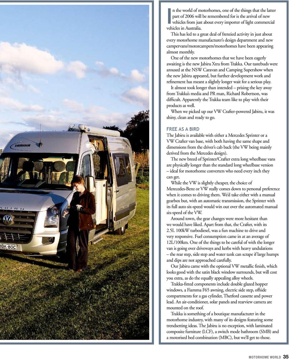 This has led to a great deal of frenzied activity in just about every motorhome manufacturer s design department and new campervans/motorcampers/motorhomes have been appearing almost monthly.
