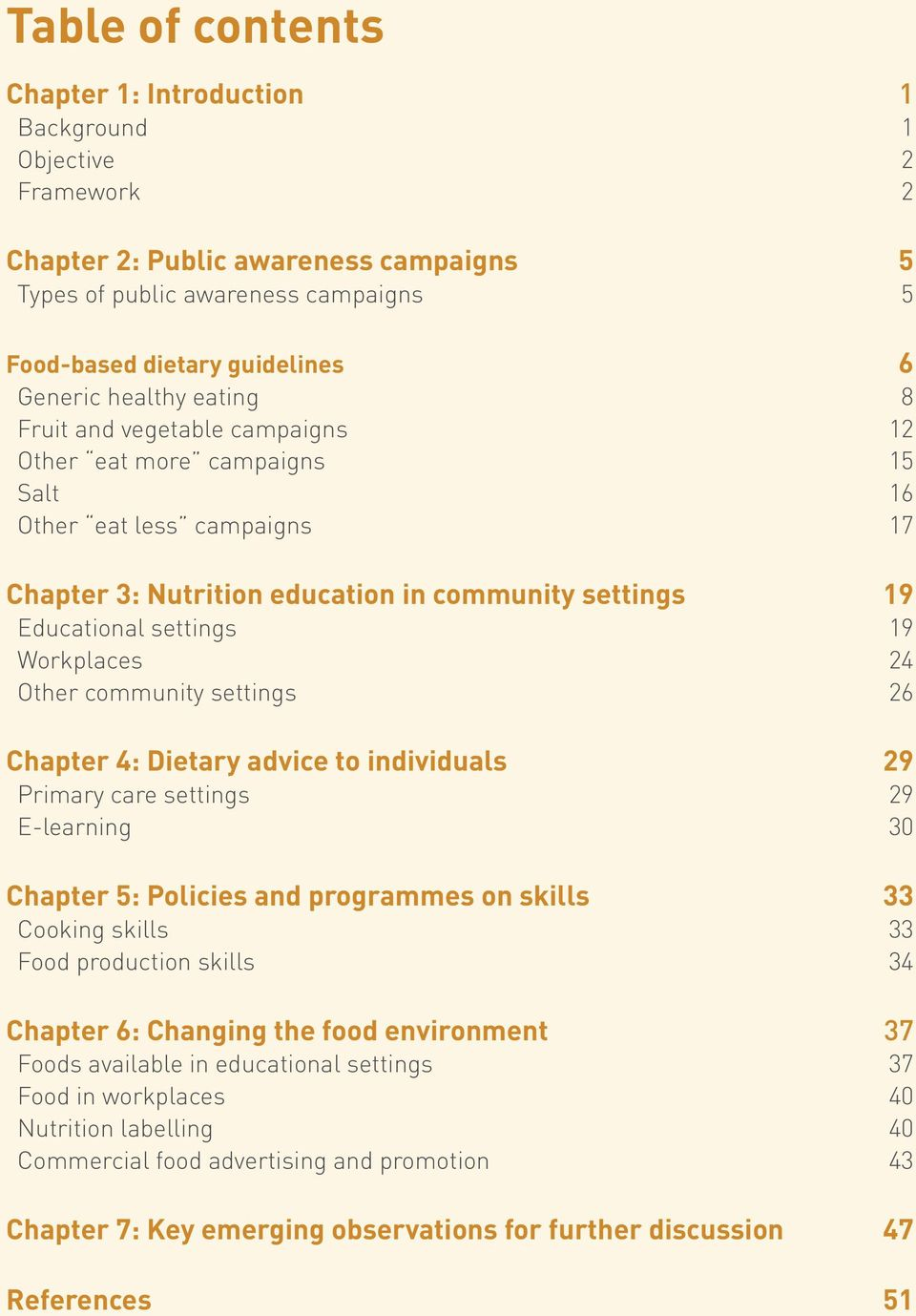 Workplaces 24 Other community settings 26 Chapter 4: Dietary advice to individuals 29 Primary care settings 29 E-learning 30 Chapter 5: Policies and programmes on skills 33 Cooking skills 33 Food