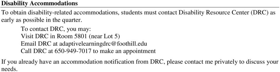 To contact DRC, you may: Visit DRC in Room 5801 (near Lot 5) Email DRC at adaptivelearningdrc@foothill.