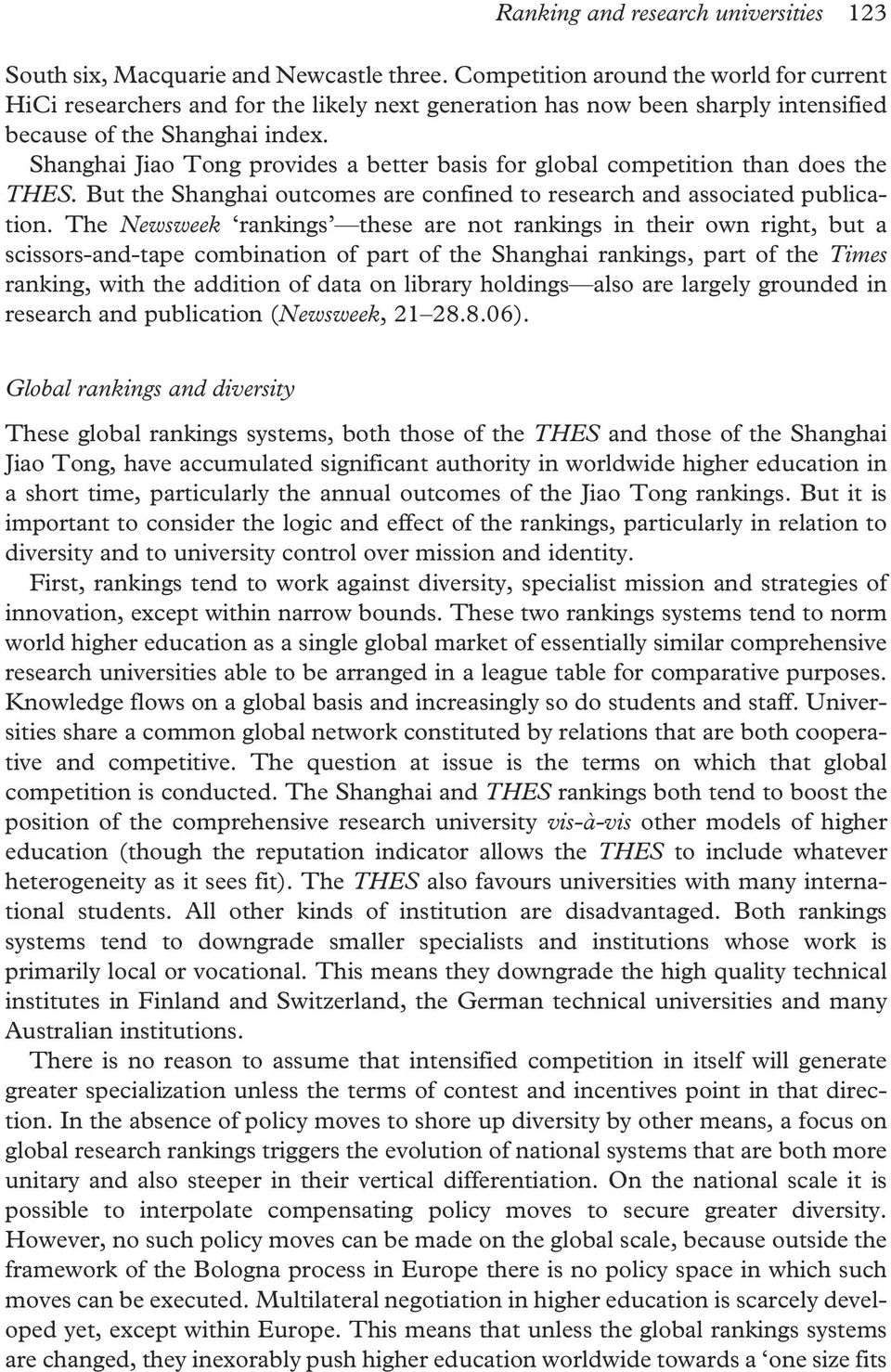 Shanghai Jiao Tong provides a better basis for global competition than does the THES. But the Shanghai outcomes are confined to research and associated publication.