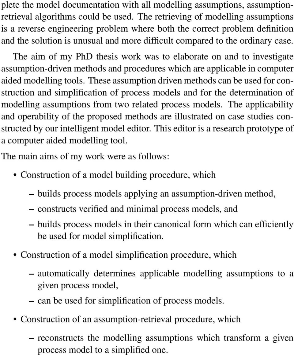 The aim of my PhD thesis work was to elaborate on and to investigate assumption-driven methods and procedures which are applicable in computer aided modelling tools.