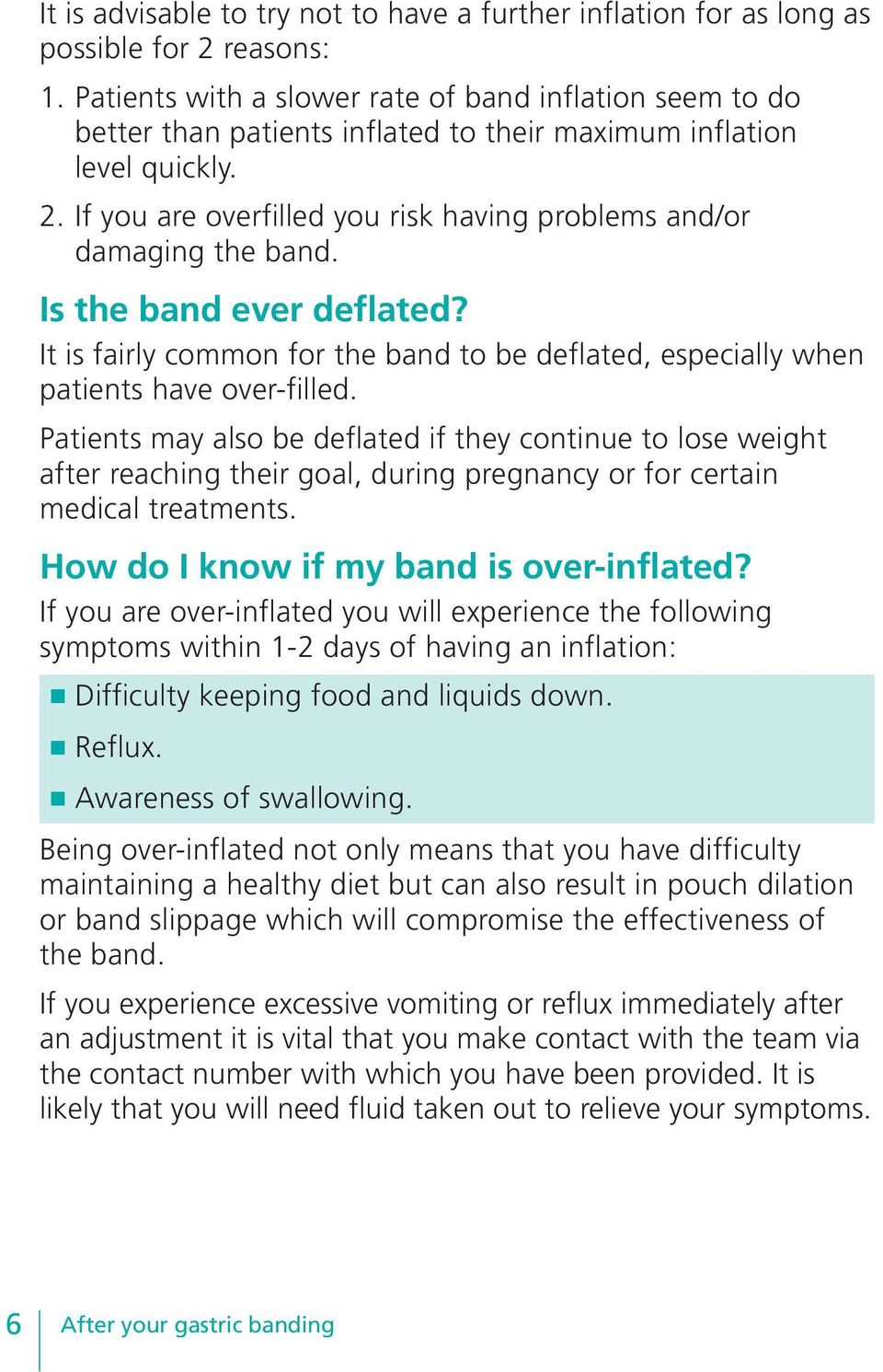 If you are overfilled you risk having problems and/or damaging the band. Is the band ever deflated? It is fairly common for the band to be deflated, especially when patients have over-filled.