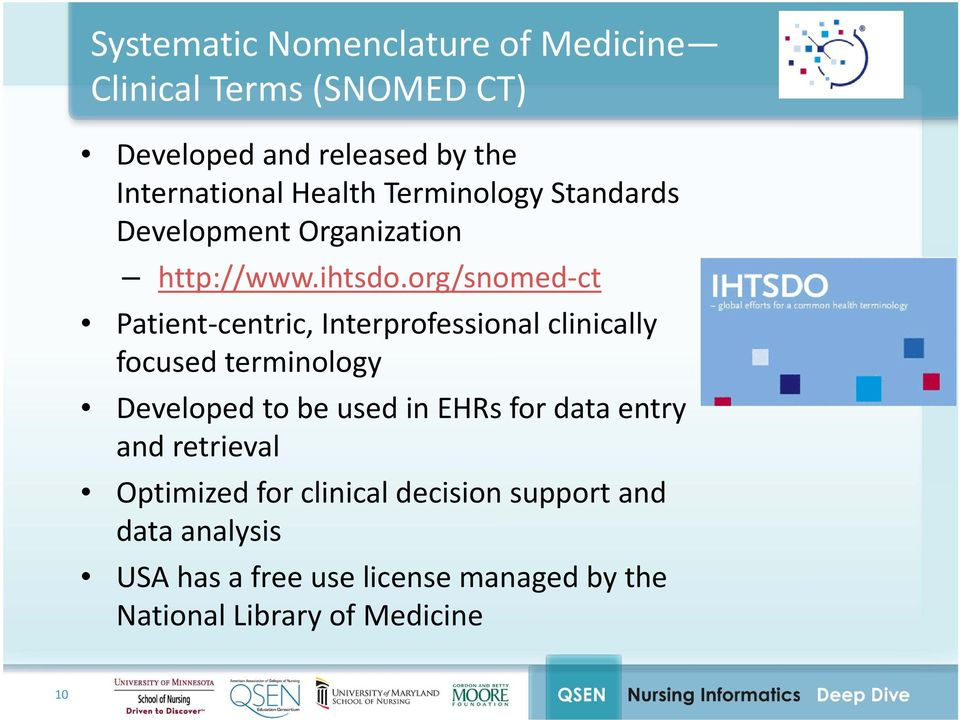 org/snomed ct Patient centric, Interprofessional clinically focused terminology Developed to be used in EHRs