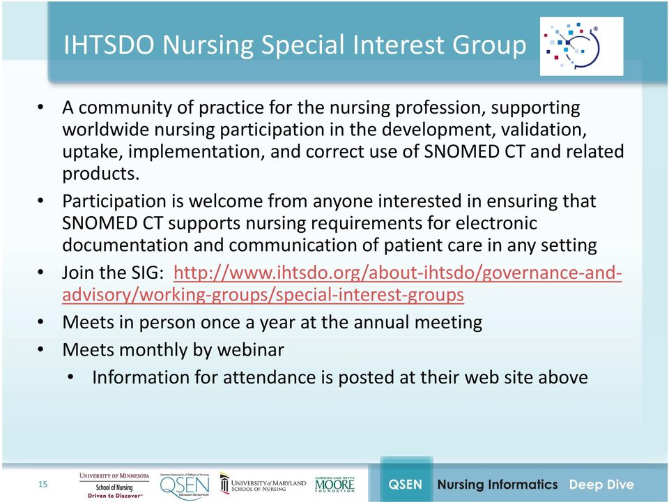 Participation is welcome from anyone interested in ensuring that SNOMED CT supports nursing requirements for electronic documentation and communication of patient care