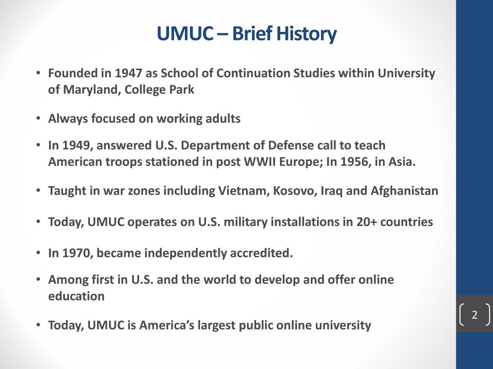 Taught in war zones including Vietnam, Kosovo, Iraq and Afghanistan Today, UMUC operates on U.S.