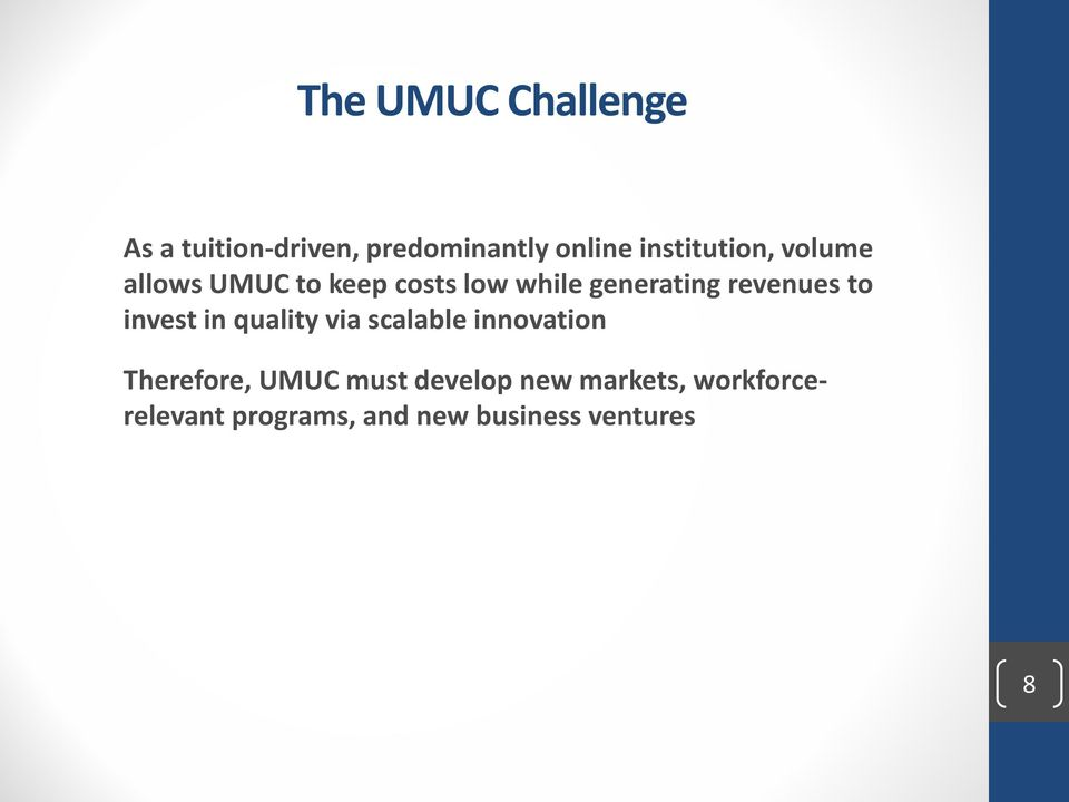 revenues to invest in quality via scalable innovation Therefore, UMUC