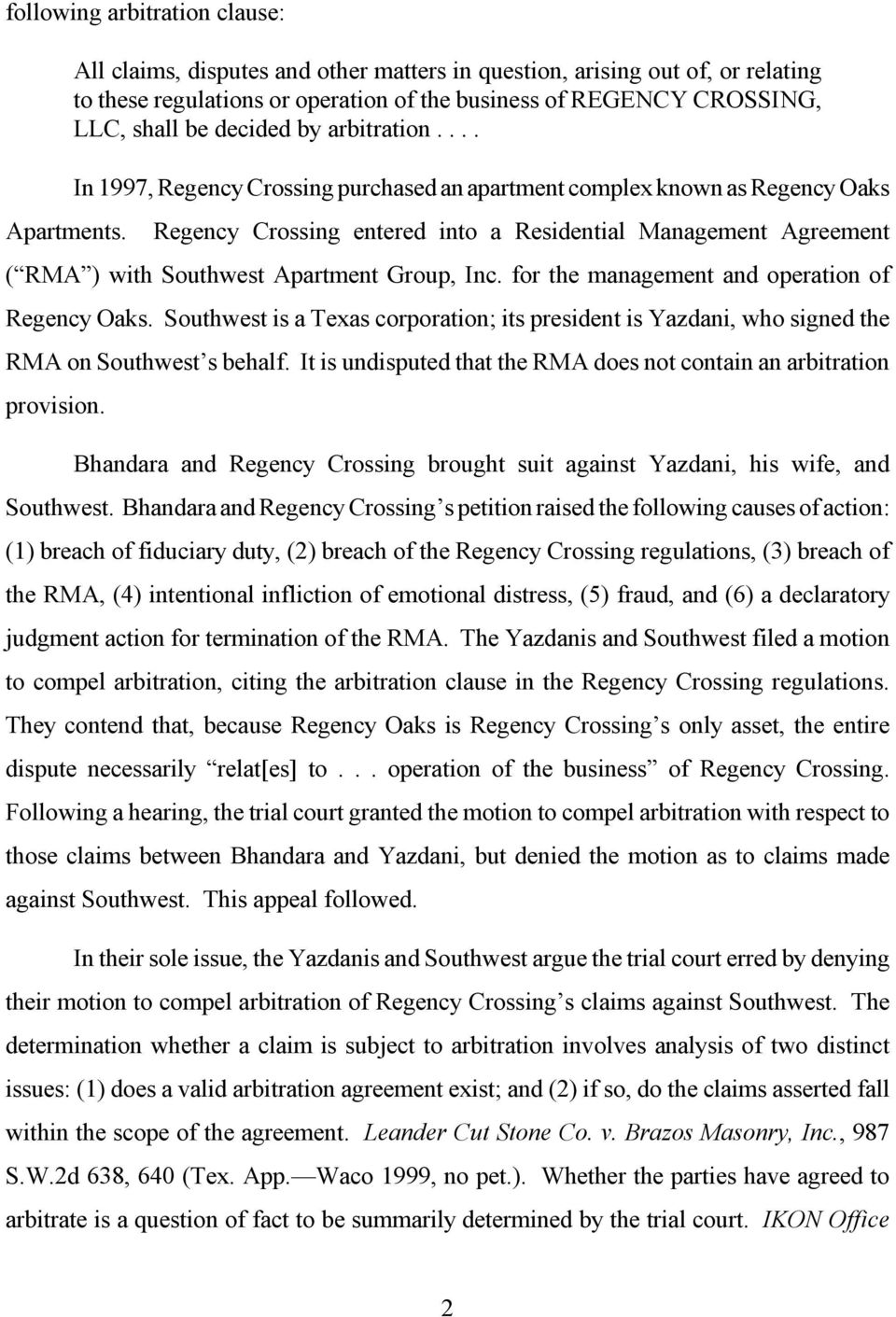 Regency Crossing entered into a Residential Management Agreement ( RMA ) with Southwest Apartment Group, Inc. for the management and operation of Regency Oaks.