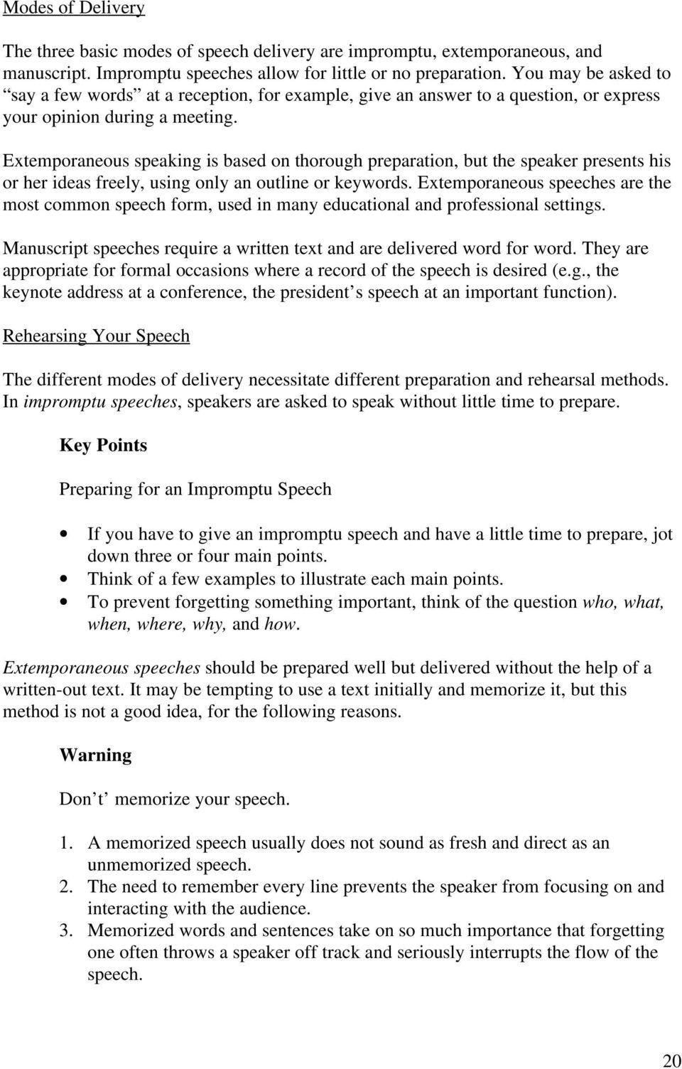 Extemporaneous speaking is based on thorough preparation, but the speaker presents his or her ideas freely, using only an outline or keywords.