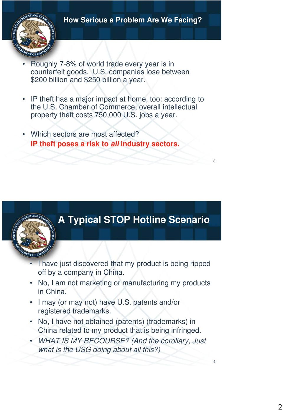 IP theft poses a risk to all industry sectors. 3 A Typical STOP Hotline Scenario I have just discovered that my product is being ripped off by a company in China.