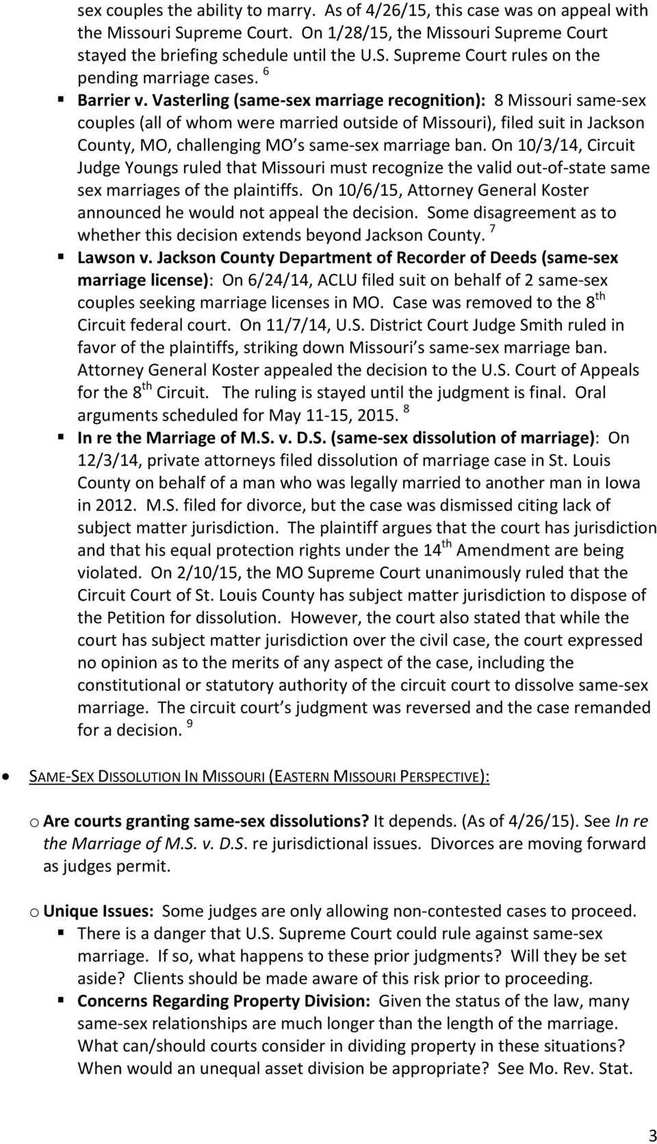 Vasterling (same sex marriage recognition): 8 Missouri same sex couples (all of whom were married outside of Missouri), filed suit in Jackson County, MO, challenging MO s same sex marriage ban.