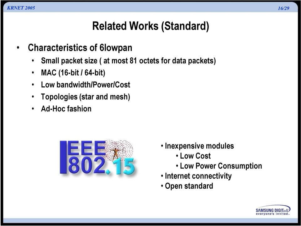 Low bandwidth/power/cost Topologies (star and mesh) Ad-Hoc fashion