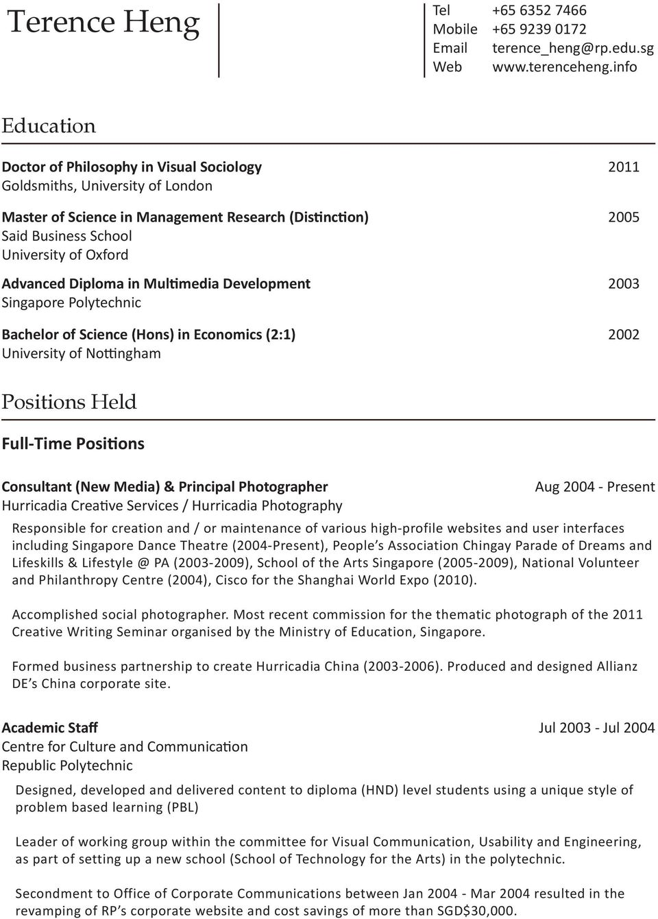 Diploma in Multimedia Development Singapore Polytechnic Bachelor of Science (Hons) in Economics (2:1) University of Nottingham 2011 2005 2003 2002 Positions Held Full-Time Positions Consultant (New