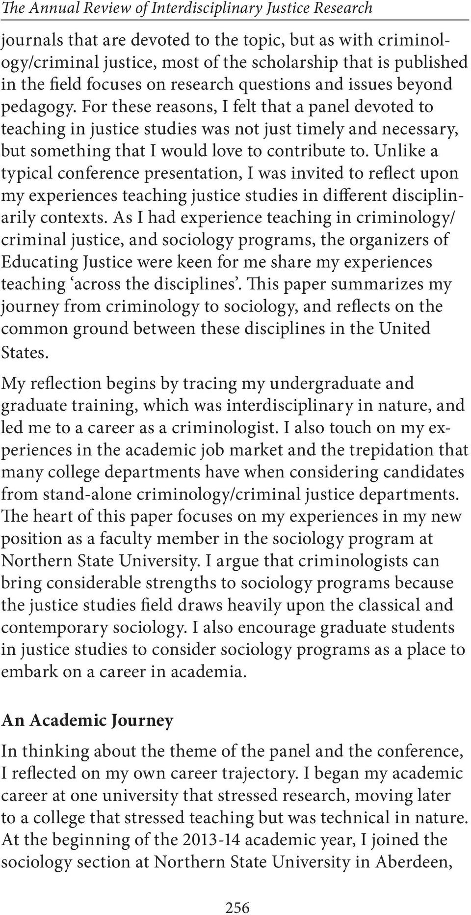 For these reasons, I felt that a panel devoted to teaching in justice studies was not just timely and necessary, but something that I would love to contribute to.