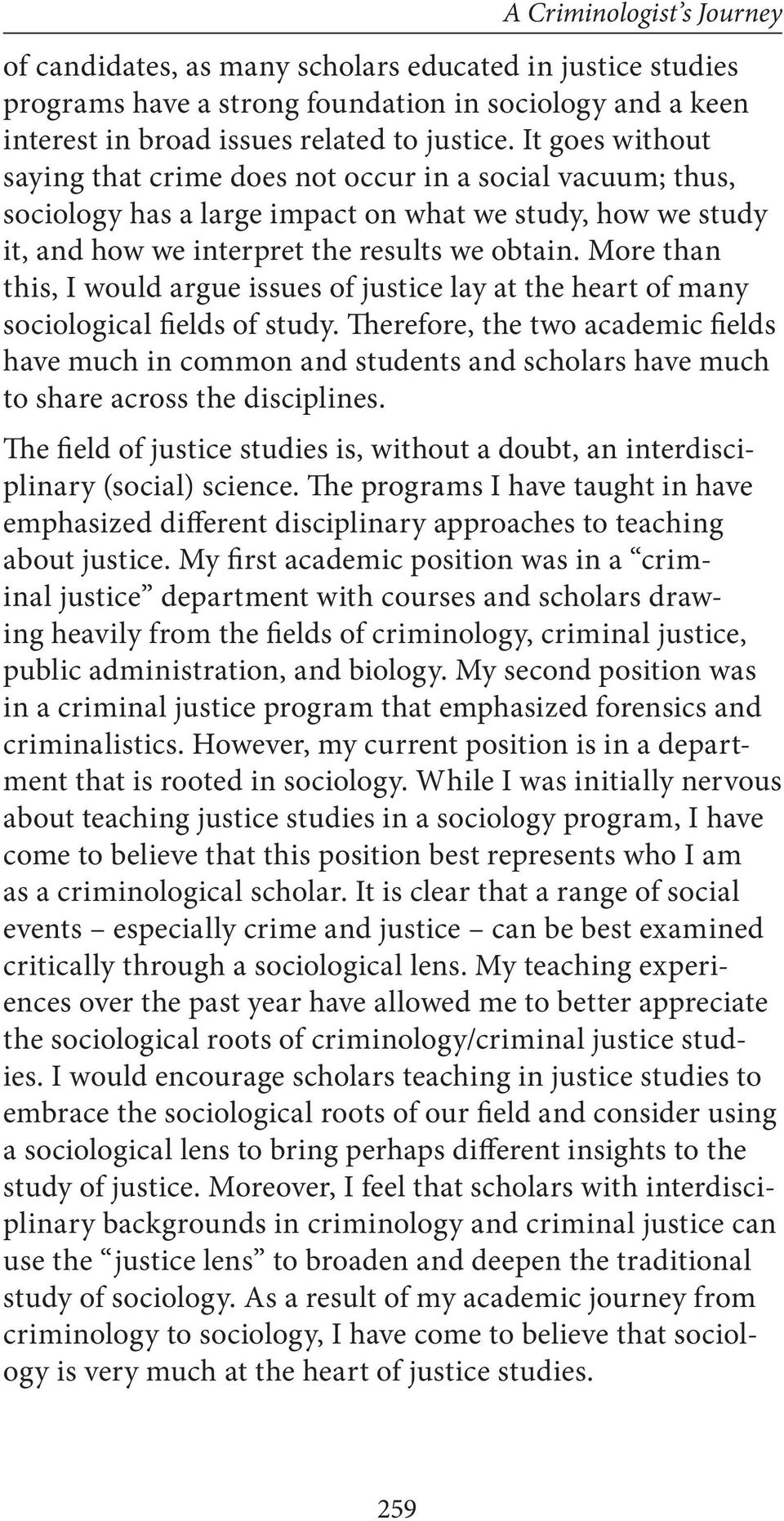 More than this, I would argue issues of justice lay at the heart of many sociological fields of study.
