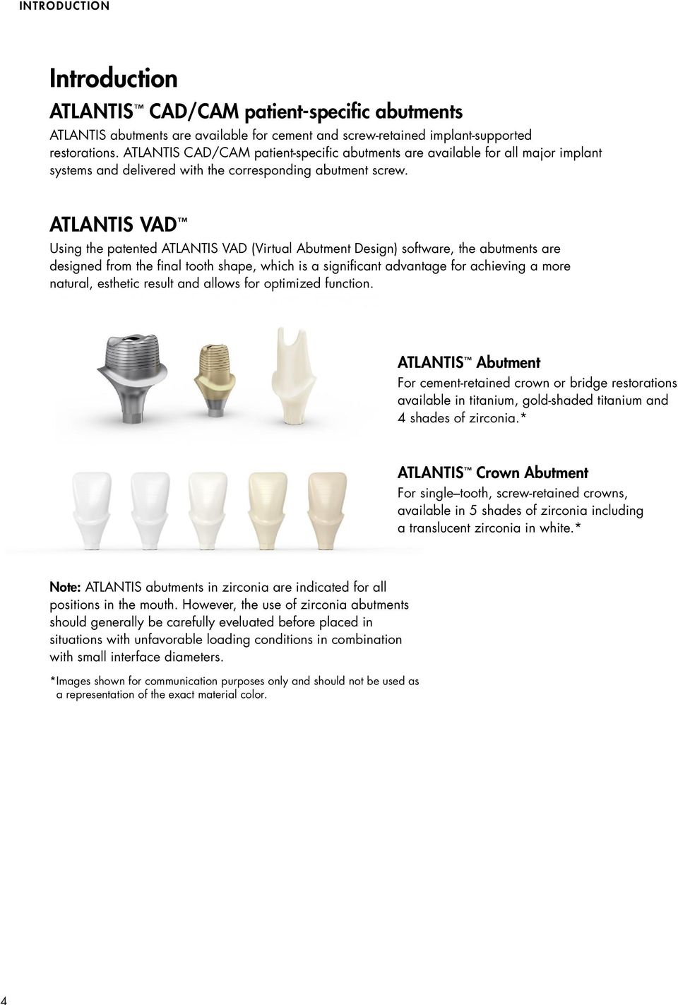 ATLANTIS VAD Using the patented ATLANTIS VAD (Virtual Abutment Design) software, the abutments are designed from the final tooth shape, which is a significant advantage for achieving a more natural,