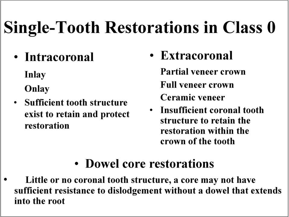 structure to retain the restoration within the crown of the tooth Dowel core restorations Little or no coronal