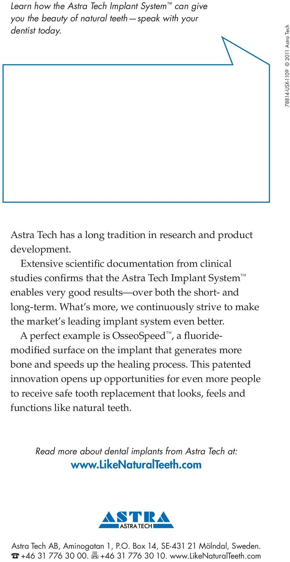 Extensive scientific documentation from clinical studies confirms that the Astra Tech Implant System enables very good results over both the short- and long-term.