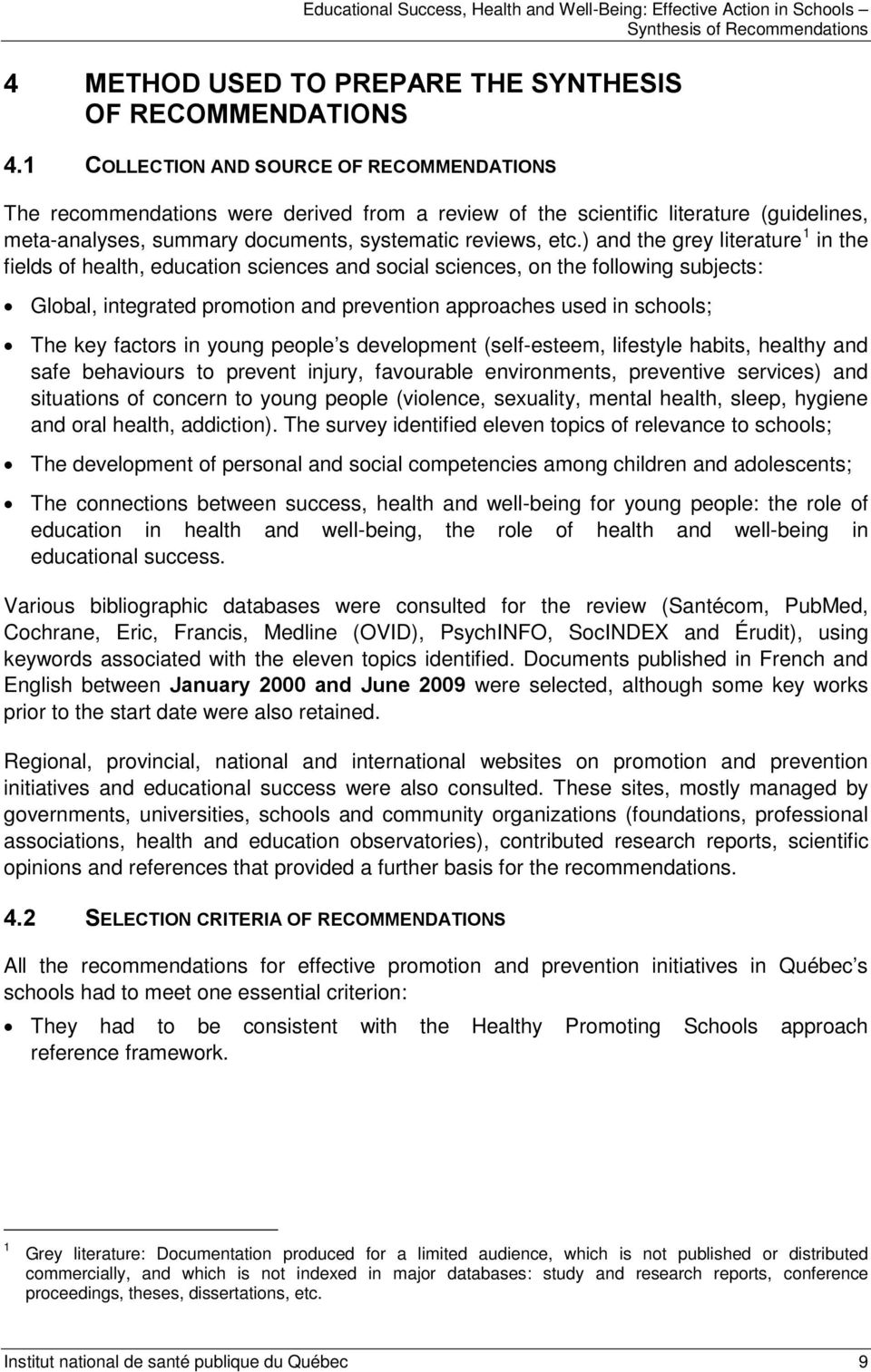 ) and the grey literature 1 in the fields of health, education sciences and social sciences, on the following subjects: Global, integrated promotion and prevention approaches used in schools; The key