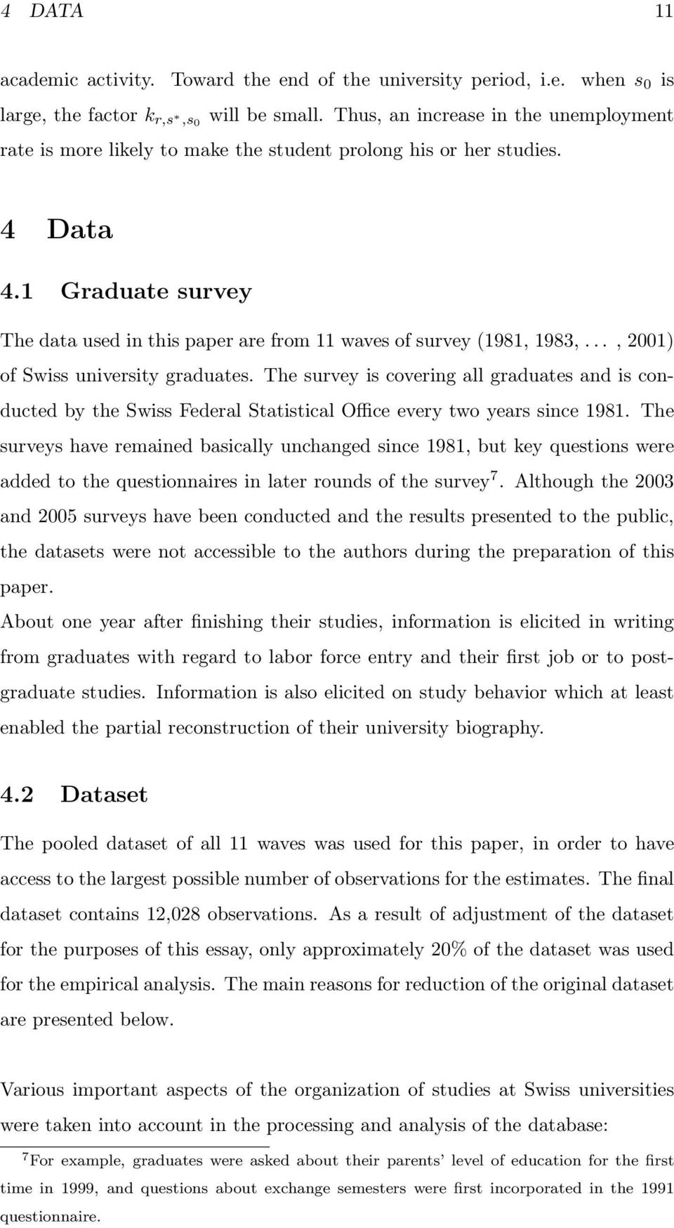 1 Graduate survey The data used in this paper are from 11 waves of survey (1981, 1983,..., 2001) of Swiss university graduates.