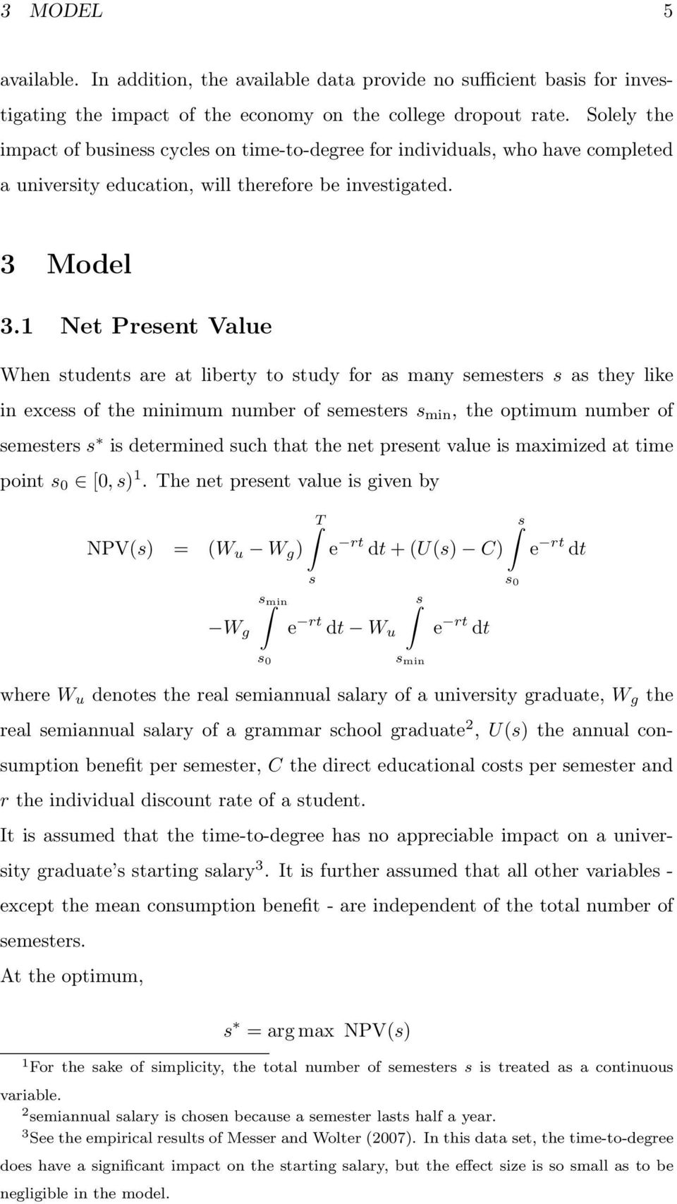 1 Net Present Value When students are at liberty to study for as many semesters s as they like in excess of the minimum number of semesters s min, the optimum number of semesters s is determined such