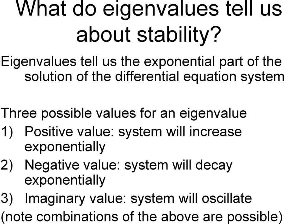 Three possible values for an eigenvalue 1) Positive value: system will increase