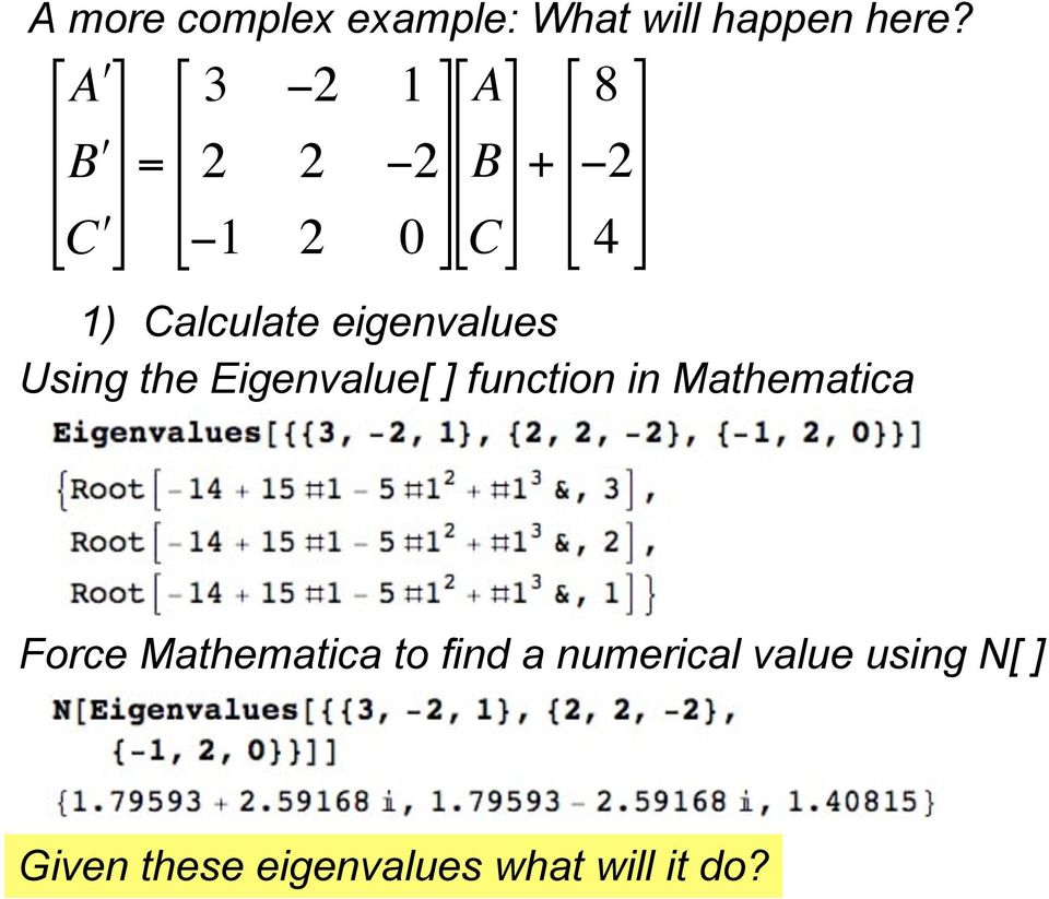 1) Calculate eigenvalues Force Mathematica to find a numerical
