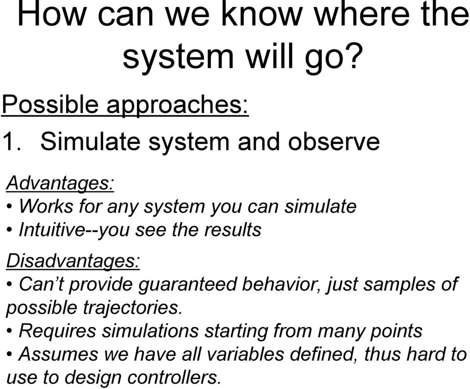 the results Disadvantages: Can t provide guaranteed behavior, just samples of possible