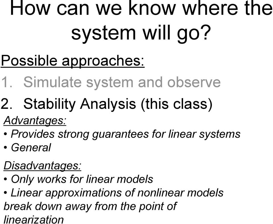 Stability Analysis this class) Advantages: Provides strong guarantees for linear