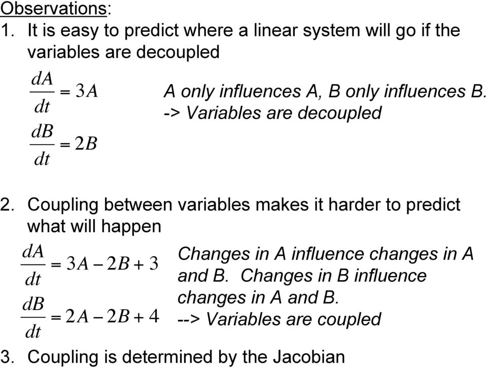 influences A, B only influences B. -> Variables are decoupled 2.
